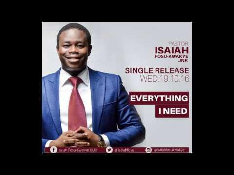 Everything I Need - Pastor Isaiah Fosu-Kwakye Jnr