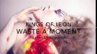 Kings of Leon - Waste A Moment [ESPAÑOL Letra]
