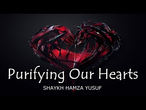 Purifying Our Hearts - Shaykh Hamza Yusuf || AMAZING