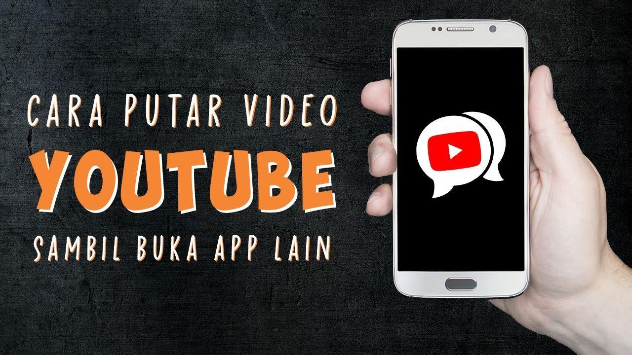 Cara Memutar Video Musik Di Youtube Sambil Membuka Aplikasi Lain Youtube