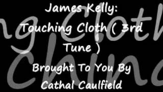 James Kelly: Touching Cloth (3rd Tune)