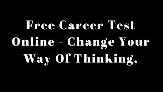 Free Career Test Online - Change Your Way Of Thinking.