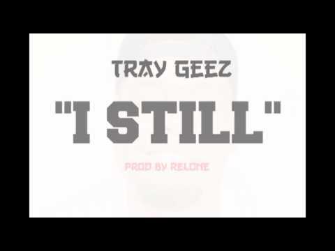 Tray GeeZ - I Still
