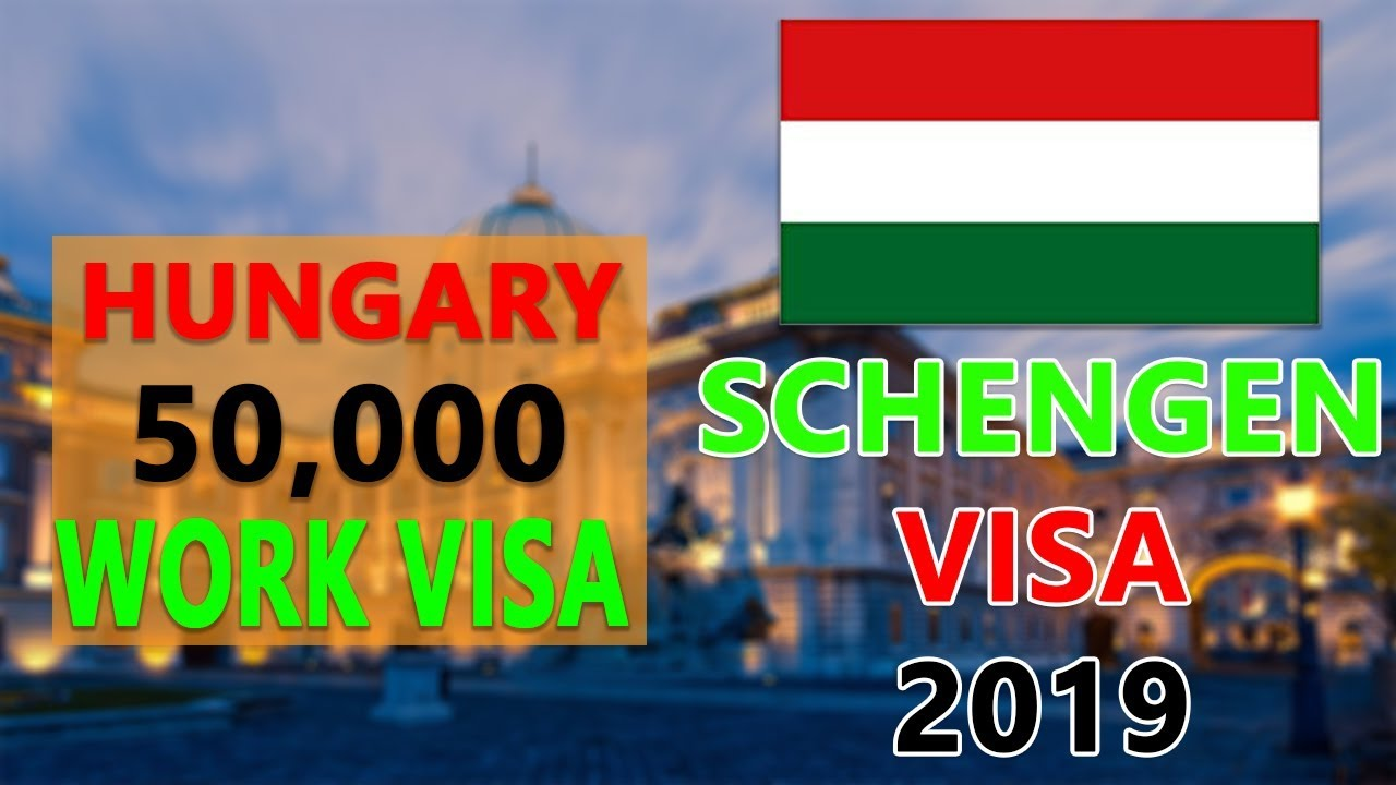 Hungary Work Permit Schengen Visa Quota Fifty Seven Thousand Work Permits In 2019 How To Apply Youtube