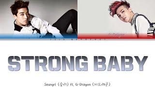 BIGBANG SEUNGRI ft. G-DRAGON - STRONG BABY 승리 ft. 지드래곤-STRONG BABY [Color Coded Lyrics Eng/Rom/Han]