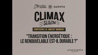 Transition énergétique : le renouvelable est-il durable ? - Climax Session, Darwin