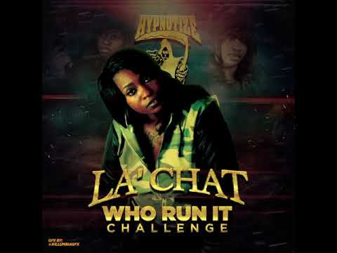La Chat - Who Run It Challenge (Freestyle) #WhoRunIt @KillumbiaGFX
