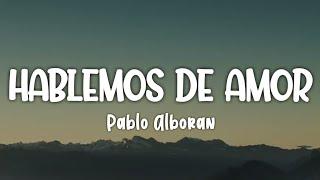 Hablemos De Amor - Pablo Alboran (Letra/Lyrics)
