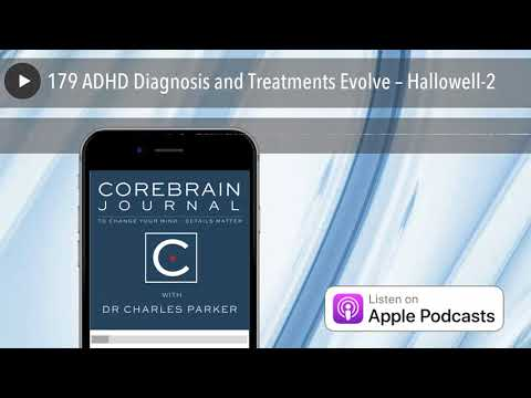 179 ADHD Diagnosis and Treatments Evolve – Hallowell-2