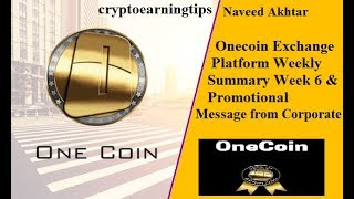Onecoin Exchange Platform Weekly Summary Week 6 & Promotional Message from Corporate