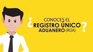 ¿CONOCES EL REGISTRO ÚNICO ADUANERO?