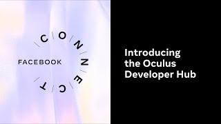 Facebook Connect 2020   Introducing the Oculus Developer Hub