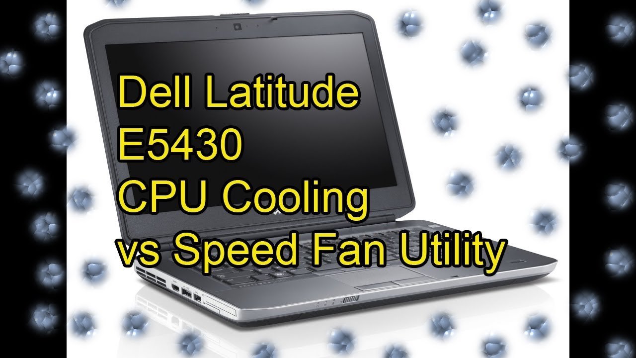 Dell Latitude E5430 CPU cooling fan problem [solved, sort of] using Speed  Fan