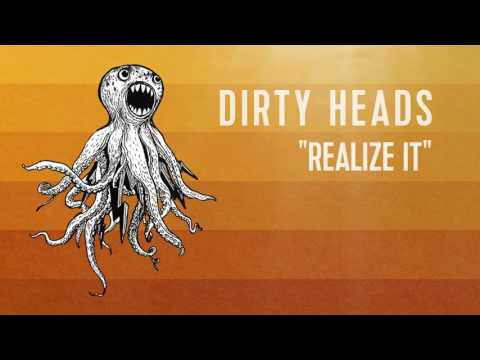 Dirty Heads  Realize It  Audio