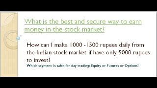 How can I make 1000 -1500 rupees daily from the Indian stock market by only invest 5000 RS ?