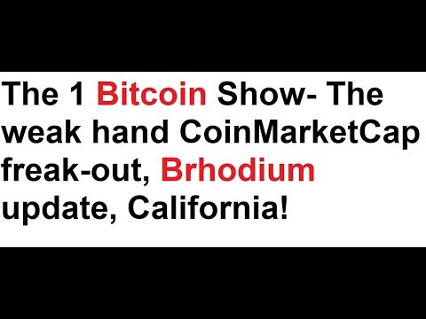 The 1 Bitcoin Show- The weak hand CoinMarketCap freak-out, Brhodium update, California!