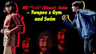 "MV ""ใกล้"" (Closer) – Twopee x Gym and Swim - MUSIC VIDEO REACTION [ERIC YEE]"