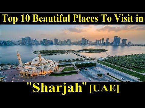 Top 10 Places To Visit in Sharjah [UAE] - A Tour Through Images - Sharjah [UAE]