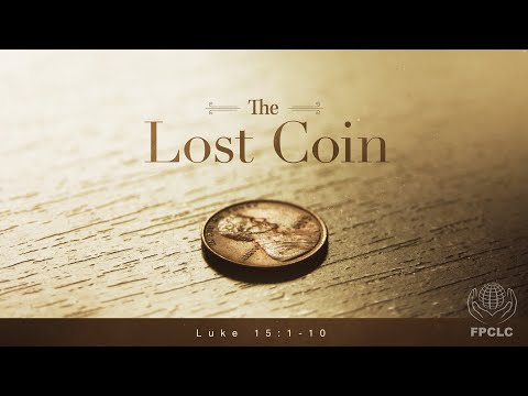 The Lost Coin - Luke 15: 1-10, Full Worship Service