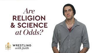 Are Religion and Science at Odds?   Wrestling with Faith