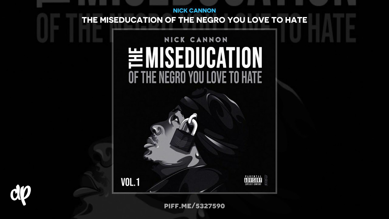 Nick Cannon — Instead Of Nipsey [The Miseducation Of The Negro You Love To Hate]
