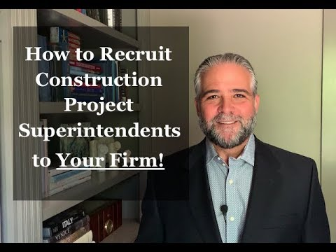 How to Recruit Construction Project Superintendents for your firm!