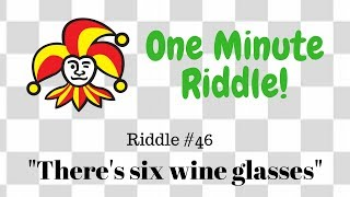 """Riddle #46: """"There's six wine glasses"""""""