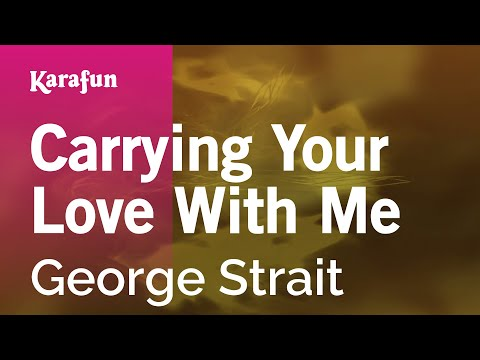 Karaoke Carrying Your Love With Me - George Strait *