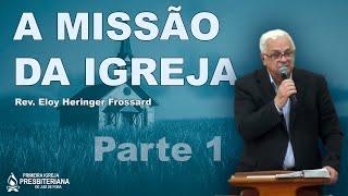 A Missão da Igreja (Efésios 3.1-13) | Rev. Eloy H. Frossard [1IPJF]