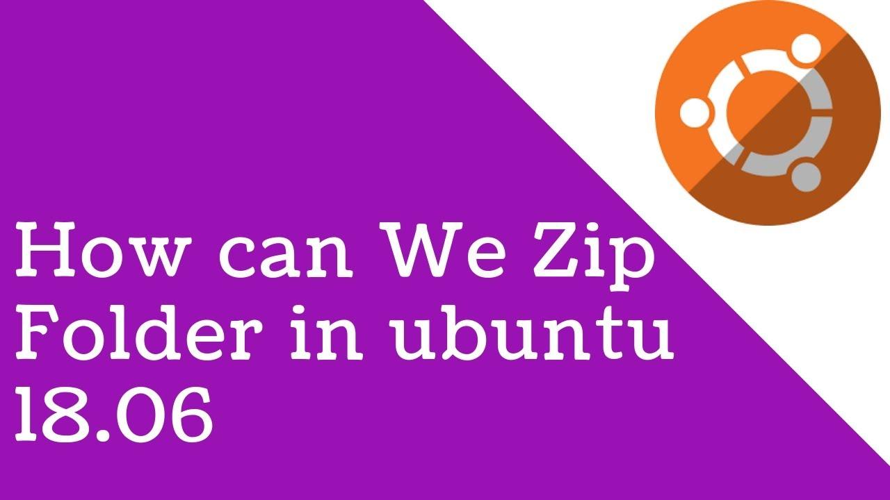 Zip folder in ubuntu 18 06 from command line