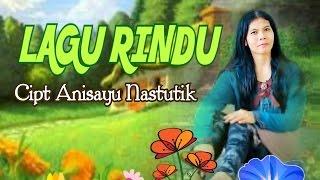 LAGU RINDU ( lagu ciptaan sendiri) - Anisayu  Nastutik