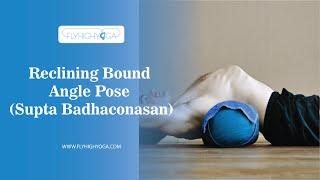 Reclining Bound Angle Pose (Supta Badhaconasana)
