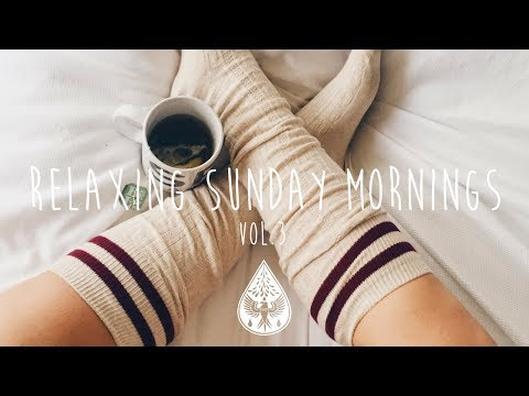Relaxing Sunday Mornings ☕ - An IndieFolkPop Playlist  Vol 3