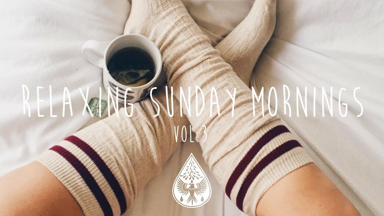 Relaxing Sunday Mornings ☕ - An Indie/Folk/Pop Playlist | Vol. 3 ...