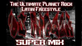 The Ultimate Planet Rock Latin Freestyle SUPER MIX (DJ Impack)
