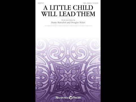 A LITTLE CHILD WILL LEAD THEM (SAB Choir) - Diane Hannibal/Douglas Nolan