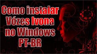 Como instalar Vózes Ivona no Windows, Ricardo e Vitória PT-BR