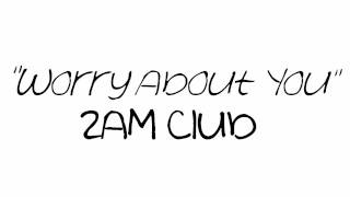 "Song of the week: ""Worry About You"" - 2AM Club"