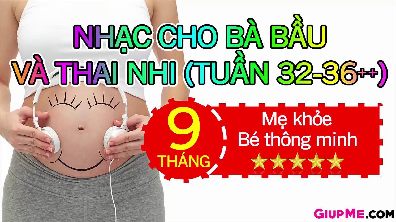 Nhạc Cho Bà Bầu Và Thai Nhi 9 Tháng (Tuần 32-36++)