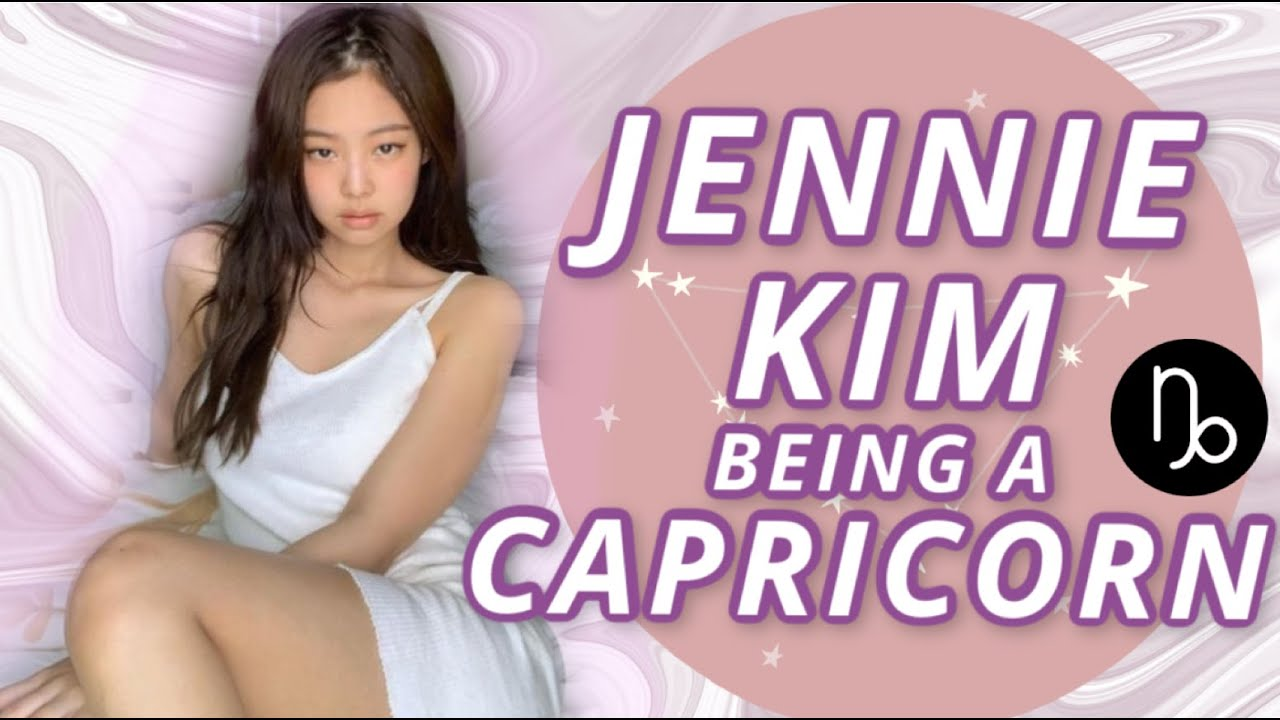 BLACKPINK - JENNIE KIM BEING A CAPRICORN  ♑︎♡