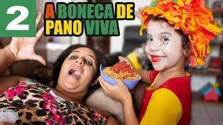 A BONECA DE PANO VIVA - PARTE 2