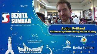 Audun Kvitland Pelantun Lagu Nasi Padang Tiba Di Padang
