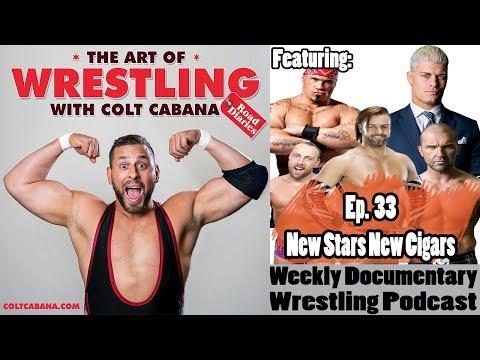 Ep 33 (New Stars New Cigars) - Art of Wrestling Podcast w. Colt Cabana