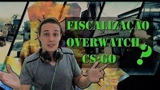 Como fazer Fiscalização CS:GO + Primeira Fiscalização  [overwatch]