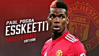 Paul Pogba 2018 - ESSKEETIT Craziests Skills & Goals 2018 - HD