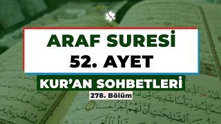 Kur'an Sohbetleri | ARAF SÛRESİ 52. AYET