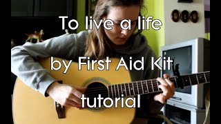 To Live A Life - First Aid Kit (guitar tutorial)