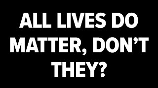 "What's wrong with saying ""all lives matter""? 