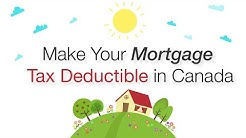 How To Make Your Home Mortgage Tax Deductible in Canada