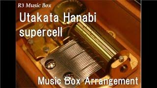 """Utakata Hanabi/supercell [Music Box] (Anime """"Naruto Shippuden"""" ED)"""
